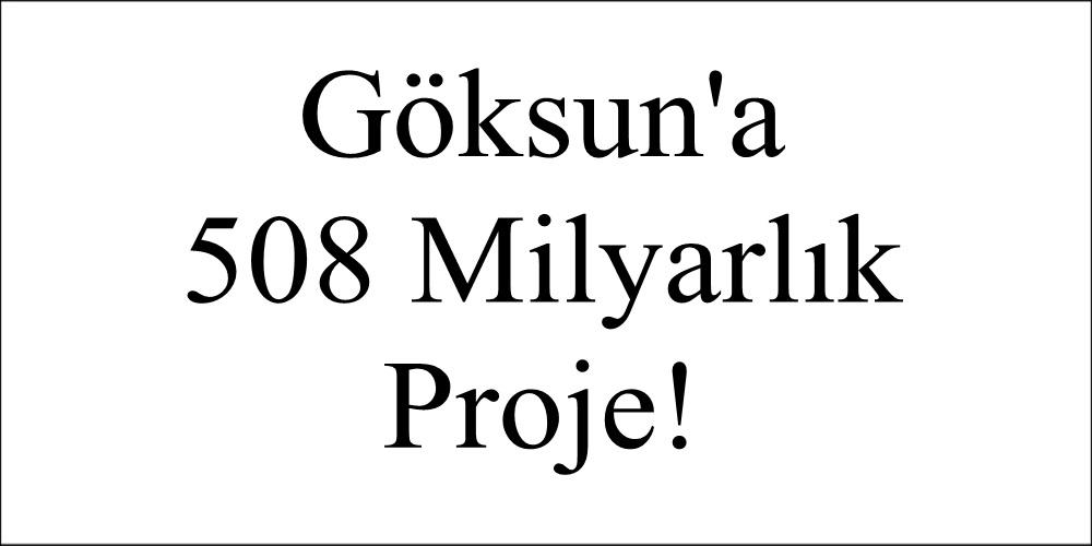 Göksun'a 508 Milyarlık Proje!