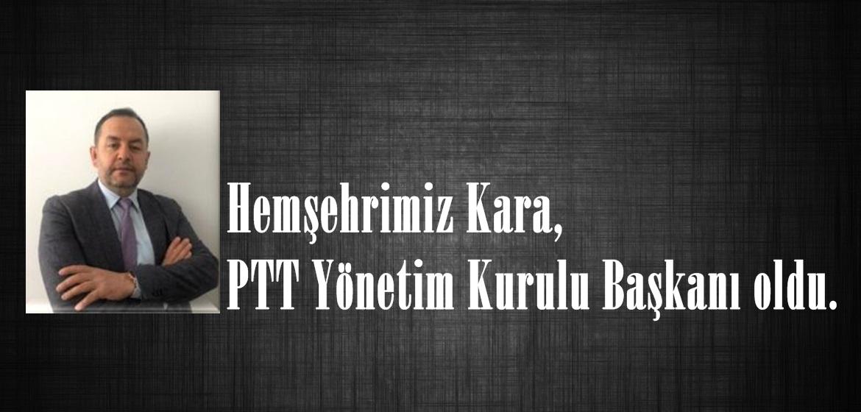 Hemşehrimiz Kara, PTT Yönetim Kurulu Başkanı oldu.