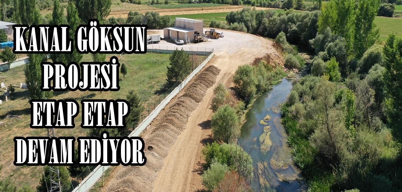 KANAL GÖKSUN PROJESİ ETAP ETAP DEVAM EDİYOR!